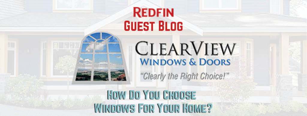 redfin guest blog, clearview windows and door, how to choose windows for your home